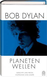 Bob Dylan: Planetenwellen. Gedichte und Prosa. Englisch / Deutsch. Herausgegeben und übersetzt von Heinrich Detering. Hoffmann und Campe-Verlag 2017